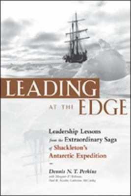Leading at the Edge: Leadership Lessons from the Extraordinary Saga of Shackleton's Antarctic Expedition 9780814405437