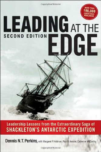 Leading at the Edge: Leadership Lessons from the Extraordinary Saga of Shackleton's Antarctic Expedition 9780814431948