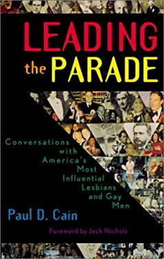 Leading the Parade: Conversations with America's Most Influential Lesbians and Gay Men 9780810841390