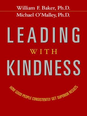 Leading with Kindness: How Good People Consistently Get Superior Results 9780814401569