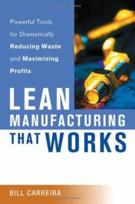 Lean Manufacturing That Works: Powerful Tools for Dramatically Reducing Waste and Maximizing Profits 9780814472378