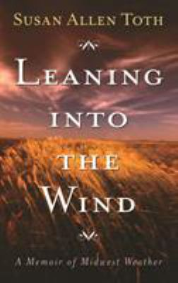 Leaning Into the Wind: A Memoir of Midwest Weather 9780816642632