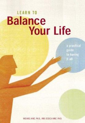 Learn to Balance Your Life: A Practical Guide to Having It All 9780811843010