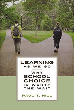 Learning as We Go: Why School Choice Is Worth the Wait 9780817910143