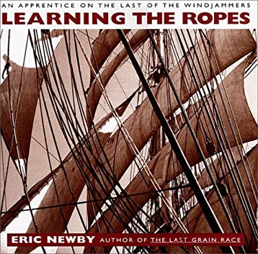 Learning the Ropes: An Apprentice on the Last of the Windjammers 9780812932522