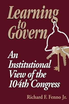 Learning to Govern: An Institutional View of the 104th Congress 9780815727859