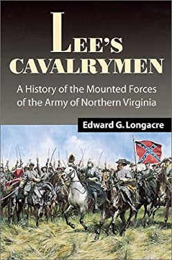 Lee's Cavalrymen : A History of the Mounted Forces of the Army of Northern Virginia