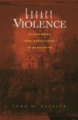 Legacy of Violence: Lynch Mobs and Executions in Minnesota 9780816638116