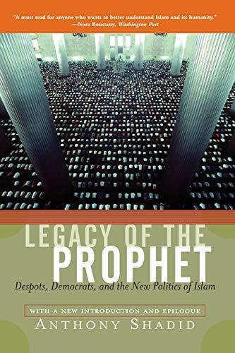 Legacy of the Prophet: Despots, Democrats, and the New Politics of Islam 9780813340180