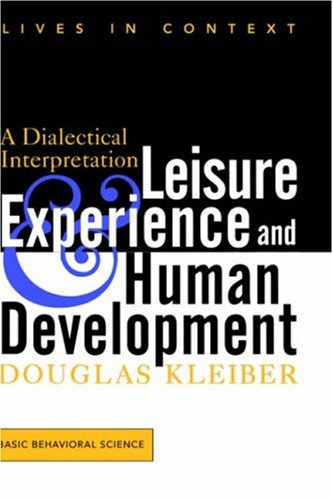 Leisure Experience and Human Development: A Dialectical Interpretation 9780813331492