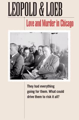 Leopold & Loeb: Love and Murder in Chicago 9780810123212