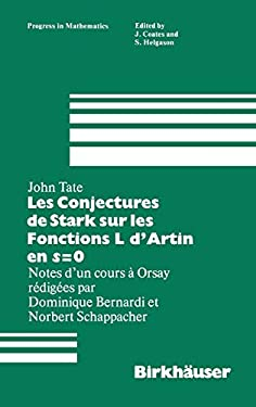 Les Conjectures de Stark Sur Les Fonctions L D'Artin En S=0: Notes D'Un Cours a Orsay Redigees Par Dominique Bernardi 9780817631888