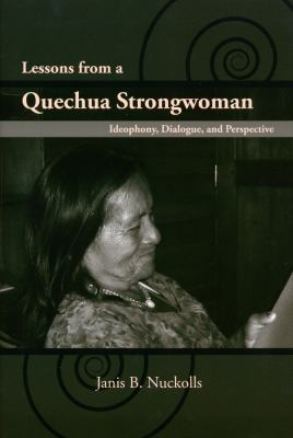 Lessons from a Quechua Strongwoman: Ideophony, Dialogue, and Perspective 9780816528585