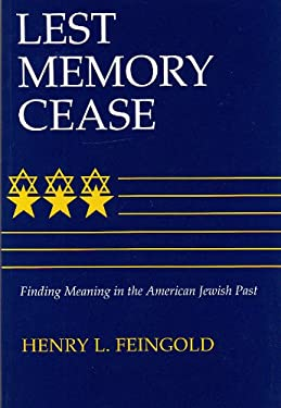 Lest Memory Cease: Finding Meaning in the American Jewish Past 9780815604006