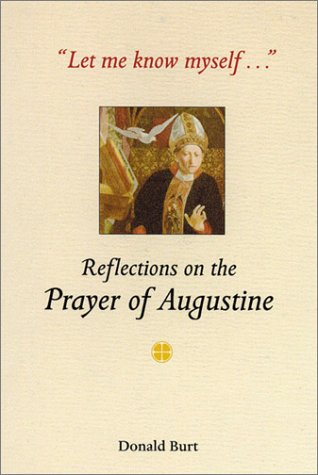 Let Me Know Myself...: Reflections on the Prayer of Augustine 9780814628003