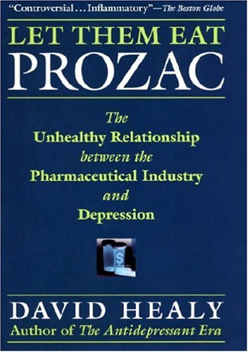 Let Them Eat Prozac: The Unhealthy Relationship Between the Pharmaceutical Industry and Depression 9780814736692