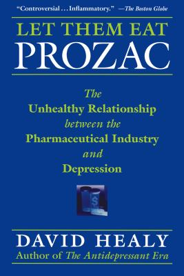 Let Them Eat Prozac: The Unhealthy Relationship Between the Pharmaceutical Industry and Depression 9780814736975