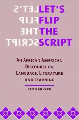 Let's Flip the Script: An African American Discourse on Language, Literature, and Learning 9780814326459