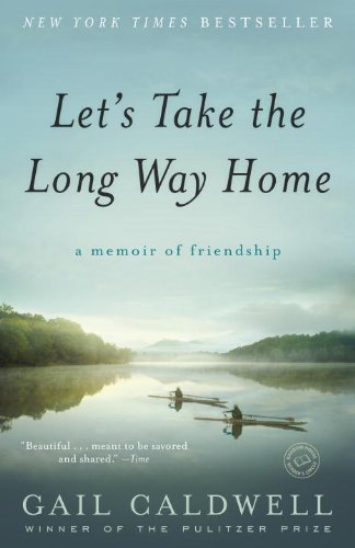 Let's Take the Long Way Home: A Memoir of Friendship 9780812979114