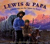 Lewis and Papa: Adventure on the Santa Fe Trail 3389504