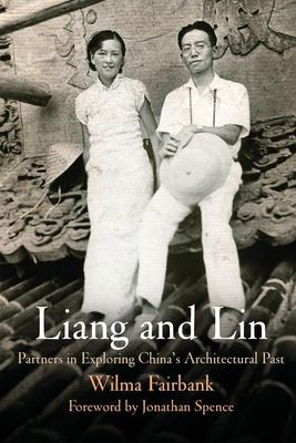 Liang and Lin: Partners in Exploring China's Architectural Past 9780812232783