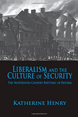 Liberalism and the Culture of Security: The Nineteenth-Century Rhetoric of Reform 9780817317225