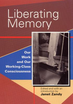 Liberating Memory: Our Work and Our Working-Class Consciousness 9780813521220