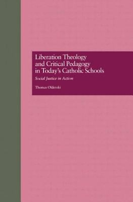 Liberation Theology and Critical Pedagogy in Today's Catholic Schools: Social Justice in Action 9780815323754