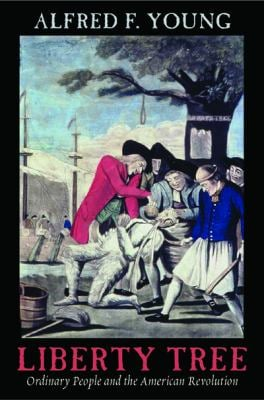 Liberty Tree: Ordinary People and the American Revolution 9780814796863