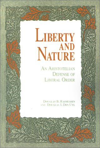 Liberty and Nature: An Aristotelian Defense of Liberal Order 9780812691207
