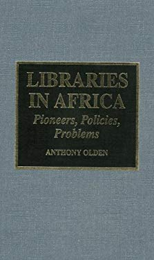 Libraries in Africa: Pioneers, Policies, Problems 9780810830936