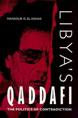Libya's Qaddafi: The Politics of Contradiction 9780813015859