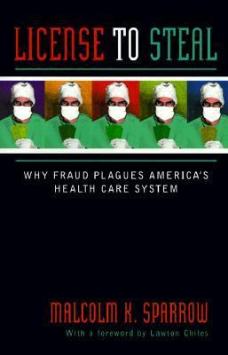 License to Steal: How Fraud Bleeds America's Health Care System, Updated Edition 9780813330686