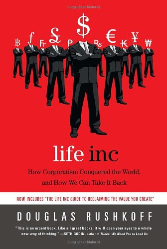Life Inc: How Corporatism Conquered the World, and How We Can Take It Back 9780812978506