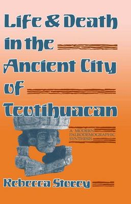 Life and Death in the Ancient City of Teotihuacan: A Modern Paleodemographic Synthesis 9780817305598