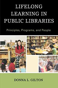 Lifelong Learning in Public Libraries: Principles, Programs, and People 9780810883567