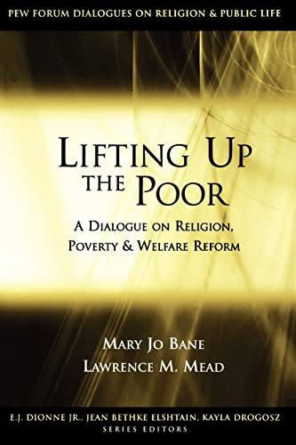 Lifting Up the Poor: A Dialogue on Religion, Poverty & Welfare Reform 9780815707912