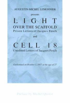 Light Over the Scaffold and Cell 18: The Prison Letters of Jacques Fesch 9780818907500