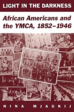 Light in the Darkness: African Americans and the YMCA, 1852-1946 9780813190723