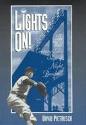 Lights On!: The Wild Century-Long Saga of Night Baseball 9780810833074