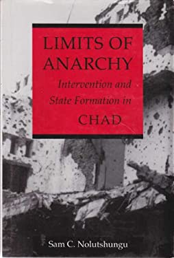 Limits of Anarchy: Intervention and State Formation in Chad 9780813916286