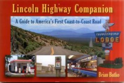 Lincoln Highway Companion: A Guide to Americas First Coast-To-Coast Road 9780811735476