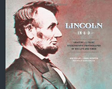 Lincoln in 3-D: Amazing and Rare Stereoscopic Photographs of His Life and Times [With 3-D Glasses] 9780811872317