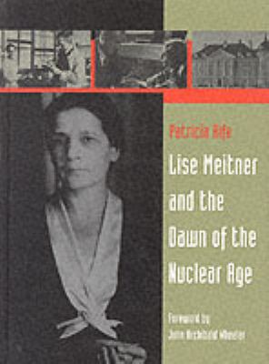 Lise Meitner and the Dawn of the Nuclear Age 9780817637323