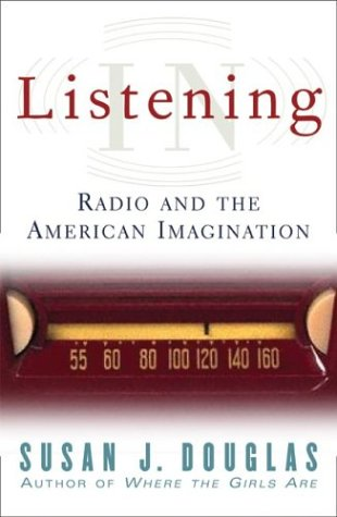 Listening in: Radio and the American Imagination 9780816644230