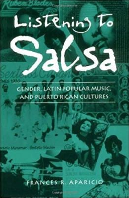 Listening to Salsa Listening to Salsa Listening to Salsa Listening to Salsa Listening to Sal: Gender, Latin Popular Music, and Puerto Rican Cultures G 9780819563088