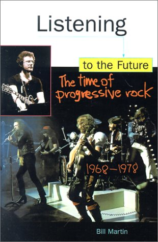 Listening to the Future: The Time of Progressive Rock, 1968-1978 9780812693683