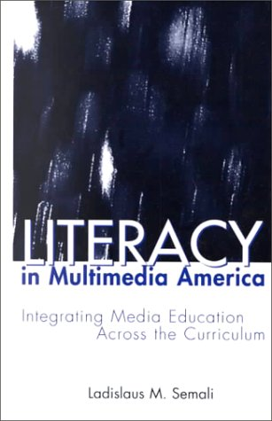Literacy in Multimedia America: Integrating Media Across the Curriculum 9780815322955