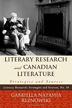 Literary Research and Canadian Literature: Strategies and Sources 9780810877689
