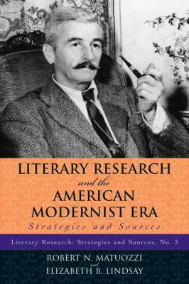 Literary Research and the American Modernist Era: Strategies and Sources 9780810861169